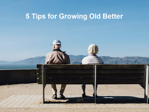 5 Tips for Growing Old Better
